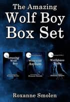 Wolf Boy Box Set ebook by Roxanne Smolen