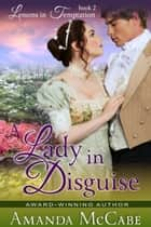 A Lady in Disguise (Lessons in Temptation Series, Book 2) ebook by Amanda McCabe
