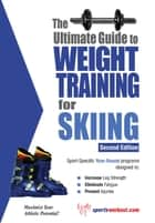 The Ultimate Guide to Weight Training for Skiing ebook by