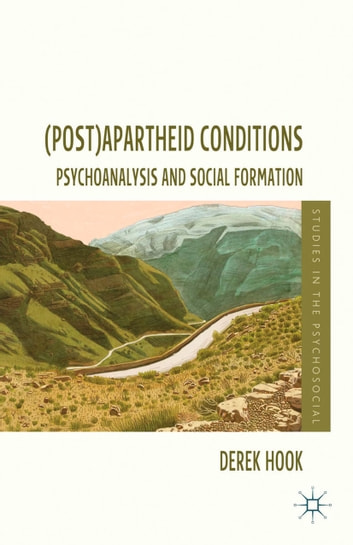 (Post)apartheid Conditions - Psychoanalysis and Social Formation eBook by D. Hook