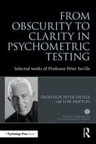 From Obscurity to Clarity in Psychometric Testing ebook by Peter Saville