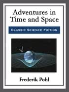 Adventures in Time and Space ebook by Frederik Pohl
