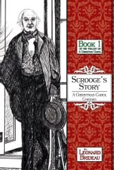 Scrooge's Story: A Christmas Carol Continues - Book One ebook by Leonard Brideau