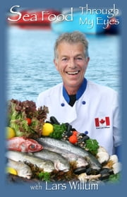 Sea Food Through My Eyes ebook by Lars Willum