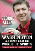 What Washington Can Learn From the World of Sports ebook by George Allen