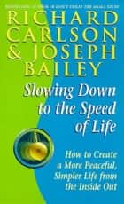 Slowing Down to the Speed of Life ebook by Richard Carlson, PhD