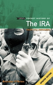 O'Brien Pocket History of the IRA - From 1916 Onwards ebook by Brendan O'Brien