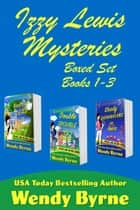 Izzy Lewis Mysteries Boxed Set (Books 1-3) ebook by Wendy Byrne