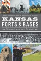 Kansas Forts & Bases - Sentinels on the Prairie ebook by Debra Goodrich Bisel, Michelle M. Martin