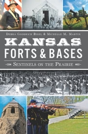 Kansas Forts and Bases - Sentinels on the Prairie ebook by Debra Goodrich Bisel,Michelle M. Martin