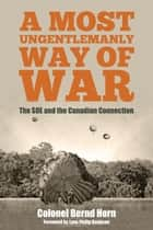A Most Ungentlemanly Way of War ebook by Colonel Bernd Horn