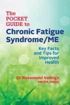 The Pocket Guide to Chronic Fatigue Syndrome/ME - Key Facts and Tips for Improved Health ebook by Rosamund Vallings
