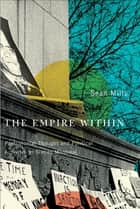 The Empire Within - Postcolonial Thought and Political Activism in Sixties Montreal ebook by Sean Mills