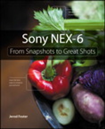 Sony NEX-6 - From Snapshots to Great Shots ebook by Jerod Foster