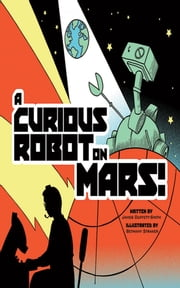 A Curious Robot on Mars! ebook by James Duffett-Smith,Bethany Straker