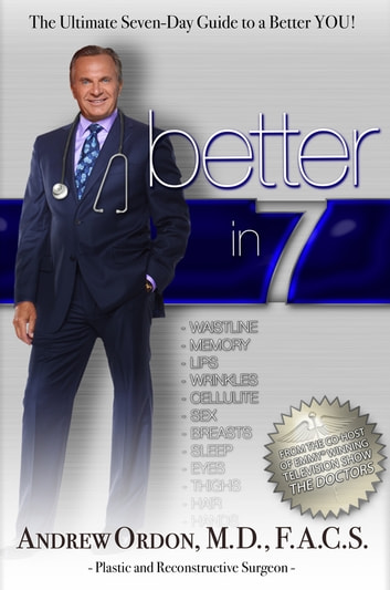 Better in 7 - The Ultimate Seven-Day Guide to a Better You ebook by Dr. Andrew Ordon