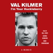 I'm Your Huckleberry - A Memoir audiobook by Val Kilmer