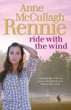 Ride with the Wind ebook by Anne McCullagh Rennie