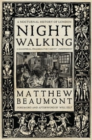 Nightwalking - A Nocturnal History of London ebook by Matthew Beaumont,Will Self