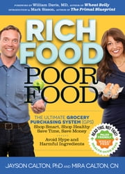 Rich Food Poor Food - The Ultimate Grocery Purchasing System (GPS) ebook by Calton, Jayson,Calton, Mira
