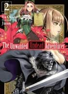 The Unwanted Undead Adventurer: Volume 2 eBook by Yu Okano