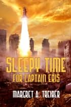 Sleepy Time For Captain Eris ebook by Margret A. Treiber