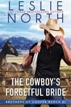 The Cowboy's Forgetful Bride - Brothers of Cooper Ranch, #1 ebook by Leslie North