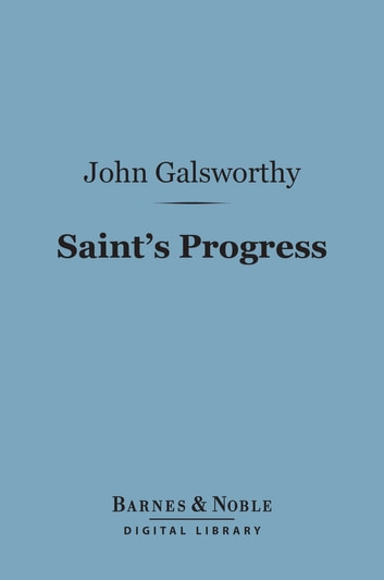 Saint's Progress (Barnes & Noble Digital Library) ebook by John Galsworthy