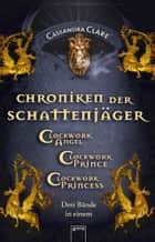 Chroniken der Schattenjäger (1-3) - Clockwork Angel (1) Clockwork Prince (2) Clockwork Princess (3): ebook by Cassandra Clare, Heinrich Koop, Franka Fritz