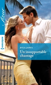Un insupportable chantage ebook by Julia James