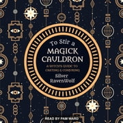 To Stir a Magick Cauldron - A Witch's Guide to Casting and Conjuring audiobook by Silver RavenWolf