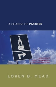 A Change of Pastors ... and How it Affects Change in the Congregation ebook by Loren B. Mead