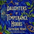 The Daughters of Temperance Hobbs - A Novel audiobook by Katherine Howe