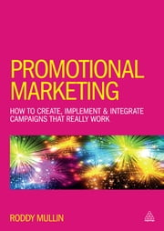 Promotional Marketing - How to Create, Implement & Integrate Campaigns that Really Work ebook by Roddy Mullin
