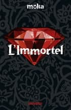 L'immortel ebook by Moka