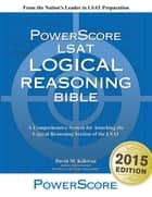 The PowerScore LSAT Logical Reasoning Bible ebook by David M. Killoran