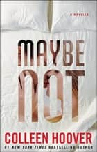 Maybe Not - A Novella Ebook di Colleen Hoover