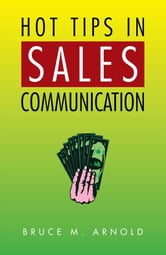 Hot Tips in Sales Communication ebook by Bruce M. Arnold