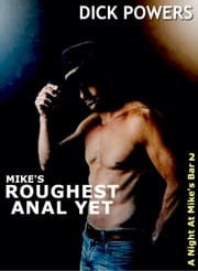 A Night At Mike's Bar 2: Mike's Roughest Anal Yet ebook by Dick Powers
