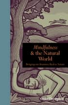 Mindfulness and the Natural World: Bringing our Awareness Back to Nature ebook by Claire Thompson