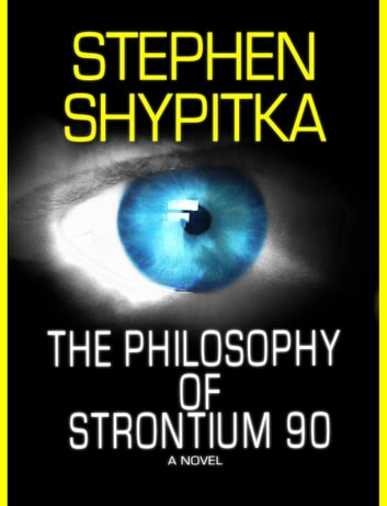 The Philosophy Of Strontium 90 Ebook By Stephen Shypitka