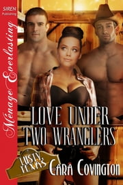 Love Under Two Wranglers ebook by Cara Covington