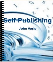 Self-Publishing - Simple Steps for Creating Best-Selling eBooks by Learning Unstoppable Kindle Self-Publishing Secrets, Social Media Presence, How to Promote Your Book Successfully, Marketing Distribution Channels, Formatting eBooks and More ebook by John Voris