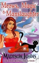 Meows, Magic & Manslaughter - Lake Forest Witches, #2 ebook by Madison Johns