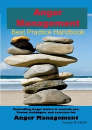 Anger Management Best Practice Handbook: Controlling Anger Before it Controls You, Proven Techniques and Exercises for Anger Management - Second Edition ebook by Jessalyn Woodruff