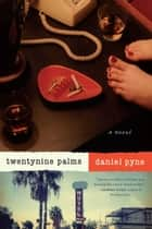 Twentynine Palms - A Novel ebook by Daniel Pyne