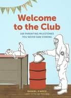 Welcome to the Club - 100 Parenting Milestones You Never Saw Coming ebook by Raquel D'Apice
