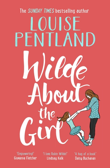 Wilde About The Girl - 'Hilariously funny with depth and emotion, delightful' Heat ebook by Louise Pentland