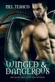 Winged & Dangerous ebook by Mel Teshco