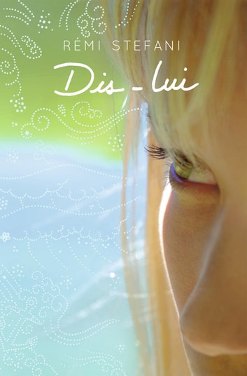Dis-lui ebook by Rémi Stefani